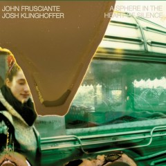 A Sphere In The Heart Of Silence - John Frusciante, Josh Klinghoffer