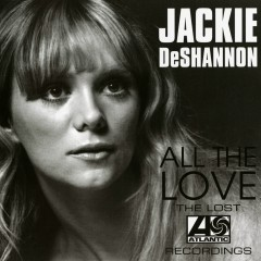 All The Love: The Lost Atlantic Recordings - Jackie DeShannon
