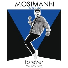 Forever (feat. David Taylor) [The Remixes] - Mosimann, David Taylor