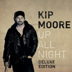 Up All Night (Deluxe) - Kip Moore