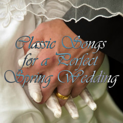 Classic Songs for a Perfect Spring Wedding - Various Artists