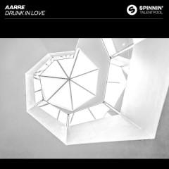 Drunk In Love (Single) - Aarre