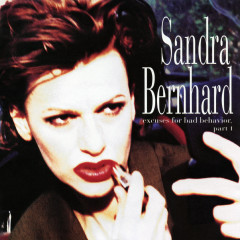 Excuses for Bad Behavior, Part I - Sandra Bernhard