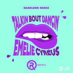 Talkin Bout Dancin (Dankann Remix) - Refeci, Emelie Cyréus