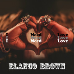 I Need Love - Blanco Brown