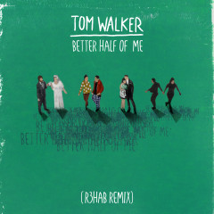 Better Half of Me (R3HAB Remix) - Tom Walker