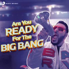 Are You Ready for the Big Bang - Badshah