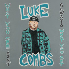 What You See Ain't Always What You Get (Deluxe Edition) - Luke Combs