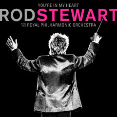 You're In My Heart: Rod Stewart (with The Royal Philharmonic Orchestra) - Rod Stewart, The Royal Philharmonic Orchestra
