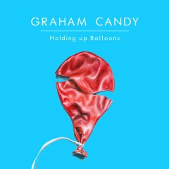 Holding up Balloons (Acoustic) - Graham Candy