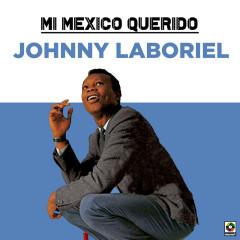 Mi Mexico Querido - Johnny Laboriel