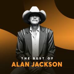 Những Bài Hát Hay Nhất Của Alan Jackson - Alan Jackson