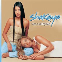 Stop Callin' Me - Shakaya