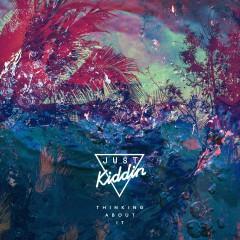 Thinking About It (Remixes) - Just Kiddin