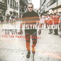 Dónde Está la Vida (Victor Porfidio Remix) - Franco de Vita