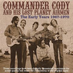 The Early Years 1967-1970 - Commander Cody And His Lost Planet Airmen