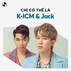 Chỉ Có Thể Là K-ICM & Jack - K-ICM, Jack
