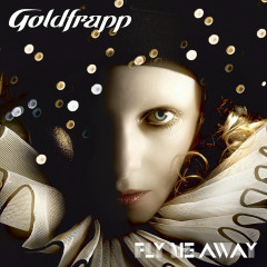 Fly Me Away - Goldfrapp