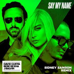 Say My Name (feat. Bebe Rexha & J Balvin) [Sidney Samson Remix]