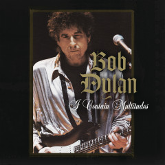 I Contain Multitudes - Bob Dylan