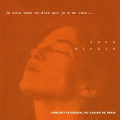 Je suis venu te dire que je m'en vais... (Concert intégral au Casino de Paris) - Jane Birkin