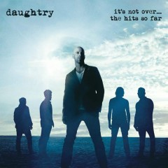 It's Not Over....The Hits So Far - Daughtry