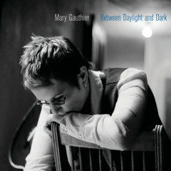 Between Daylight And Dark - Mary Gauthier