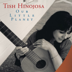 Our Little Planet - Tish Hinojosa