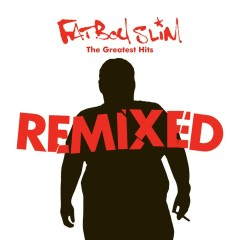 Greatest Hits Remixed - Fatboy Slim