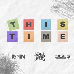 This Time - Rain, Real P, Latrell James