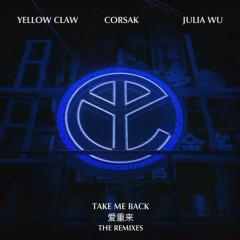 Take Me Back (The Remixes) - Yellow Claw, CORSAK, Ngô Trác Nguyên