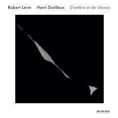 Robert Levin / Henri Dutilleux: D'ombre et de silence - Robert Levin, Ya-Fei Chuang