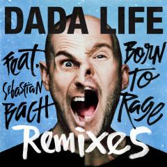 Born To Rage (Remixes) - Dada Life, Sebastian Bach