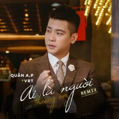 Ai Là Người Thương Em (Remix) (Single) - Quân A.P