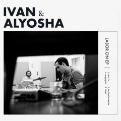 Labor On - Ivan & Alyosha