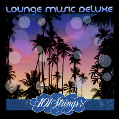 Lounge Music Deluxe: 101 Strings - Les Baxter, 101 Strings Orchestra