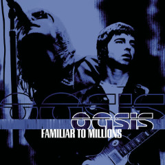 Familiar To Millions - The Highlights - Oasis