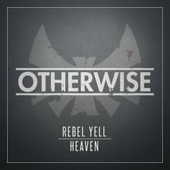 Rebel Yell/Heaven - Otherwise