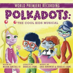 Polkadots: The Cool Kids Musical (World Premiere Recording)
