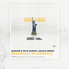 Breakfast In America (Jacala Remix) - Madism, Felix Samuel
