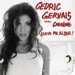 Leave Me Alone - Cedric Gervais, Caroline