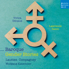Baroque Gender Stories - Vivica Genaux, Lawrence Zazzo, Lautten Compagney