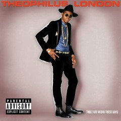 Timez Are Weird These Days - Theophilus London