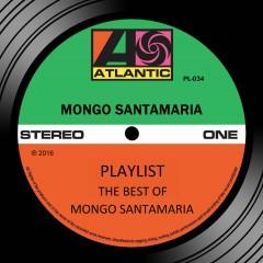 Playlist: The Best Of Mongo Santamaria - Mongo Santamaria
