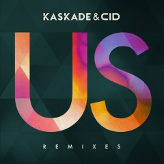 Us (Remixes Pt. 2) - Kaskade, CID