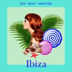 Big Beat Ignition: Ibiza - Various Artists