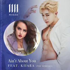 Ain't About You (feat. Kiiara) [The Remixes] - WONHO, Kiiara