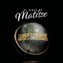 Cuando te Encontré (El Viaje de Matisse) - Matisse, Carlos Sadness