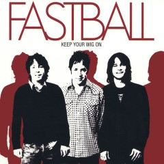 Keep Your Wig On - Fastball
