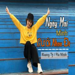 Ngày Mai Mình Cưới Nhau Đi (Single) - Khang Ty, Piu Nhok